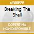 BREAKING THE SHELL
