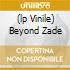 (LP VINILE) BEYOND ZADE