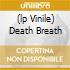 (LP VINILE) DEATH BREATH
