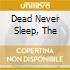 DEAD NEVER SLEEP, THE