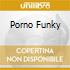 PORNO FUNKY