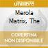 MEROLA MATRIX, THE