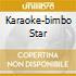 KARAOKE-BIMBO STAR