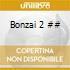 Bonzai 2 ##