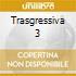 TRASGRESSIVA  3