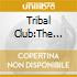 TRIBAL CLUB:THE DARK AND GROOVY...