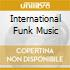INTERNATIONAL FUNK MUSIC