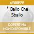 * BALLO CHE SBALLO