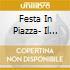 FESTA IN PIAZZA- IL MEGLIO VOL.1