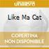 LIKE MA CAT
