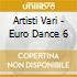 Artisti Vari - Euro Dance 6