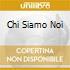 CHI SIAMO NOI