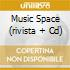 MUSIC SPACE (RIVISTA + CD)
