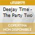 DEEJAY TIME - THE PARTY TWO