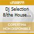 DJ SELECTION 8/THE HOUSE JAM