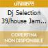 DJ SELECTION 39/HOUSE JAM 11