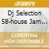 DJ SELECTION 58-HOUSE JAM PART.16