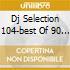 DJ SELECTION 104-BEST OF 90 VOL.11