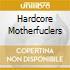 HARDCORE MOTHERFUCLERS