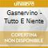 Gasnervino - Tutto E Niente