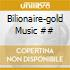 Bilionaire-gold Music ##