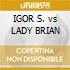 IGOR S. vs LADY BRIAN