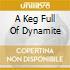 A KEG FULL OF DYNAMITE