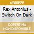 Rex Antonius - Switch On Dark