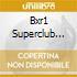 BXR1 SUPERCLUB COMPILATION