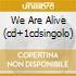 WE ARE ALIVE (CD+1CDSINGOLO)