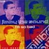 Jimmy The Sound - I'm So Bad