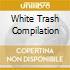 WHITE TRASH COMPILATION
