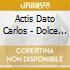 Actis Dato Carlos - Dolce Vita?