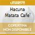 HACUNA MATATA CAFE'