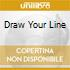 DRAW YOUR LINE
