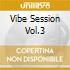Vibe Session Vol.3