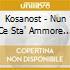 Kosanost - Nun Ce Sta' Ammore Cchiu'