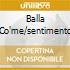 BALLA CO'ME/SENTIMENTO