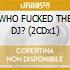 WHO FUCKED THE DJ? (2CDx1)