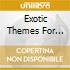EXOTIC THEMES FOR FILMS,RADIO AND TV
