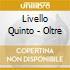 Livello Quinto - Oltre