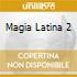 MAGIA LATINA 2