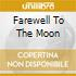 FAREWELL TO THE MOON