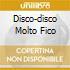 DISCO-DISCO MOLTO FICO