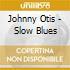 Johnny Otis - Slow Blues