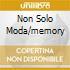 NON SOLO MODA/MEMORY