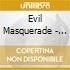 Evil Masquerade - Theatrical Madness