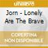 CD - JORN                 - LONELY ARE THE BRAVE