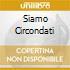 SIAMO CIRCONDATI