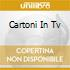 CARTONI IN TV